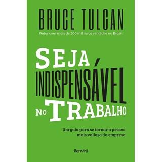 Livro Seja Indispensável no Trabalho - Tulgan - Benvirá - Pré-Venda