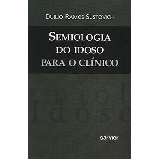 Livro - Semiologia do Idoso para o Clínico - Sustovich***