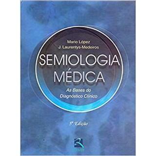 Livro - Semiologia Médica - As Bases do diagnóstico clínico - 5a edição Lopez