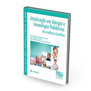Livro - Série Atualizações Pediátricas - Atualização em Alergia e Imunologia Pediátrica - Da Evidencia á Ptrática - Rullo