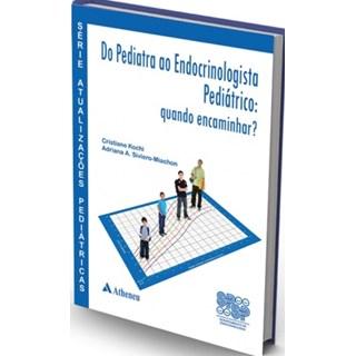 Livro - Série Atualizações Pediátricas - Do Pediatra ao Endocrinologista Pediátrico - Quando Encaminhar  - Kochi