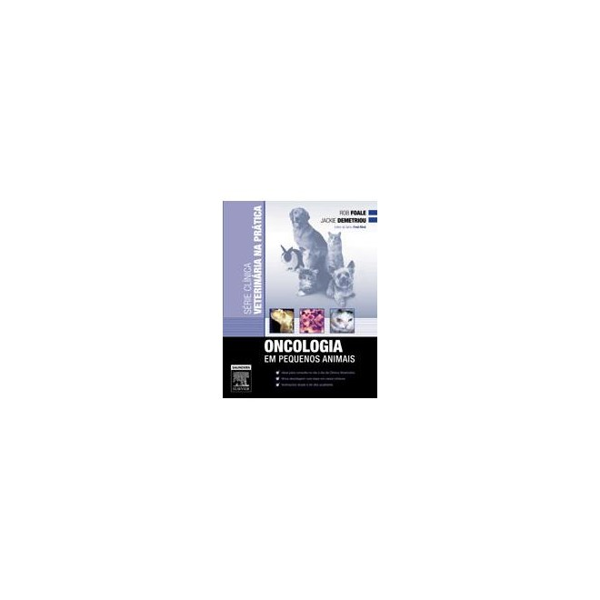Livro - Série Clínica Veterinária na Prática - Oncologia em Pequenos Animais - Foale***