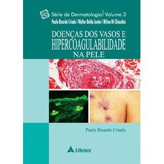 Livro - Série de Dermatologia - Vol. 3 - Doenças dos Vasos e Hipercoagulabilidade na Pele - Criado