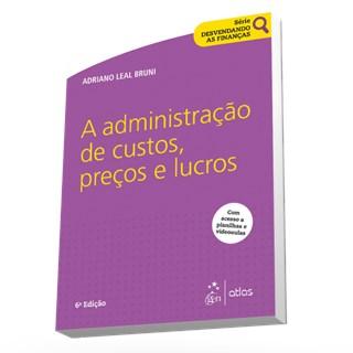 Livro - Série Desvendando as Finanças - A Administração de Custos, Preços e Lucros - Bruni