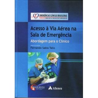 Livro - Serie Emergências Clinícas Brasileiras – Vol. Acesso a Via Aérea na Sala de Emergência - Tallo
