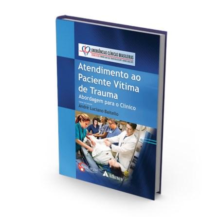 Livro - Série Emergências Clínicas Brasileiras - Vol. Atendimento ao Paciente Vítima de Trauma: Abordagem para o Clínico - Tallo
