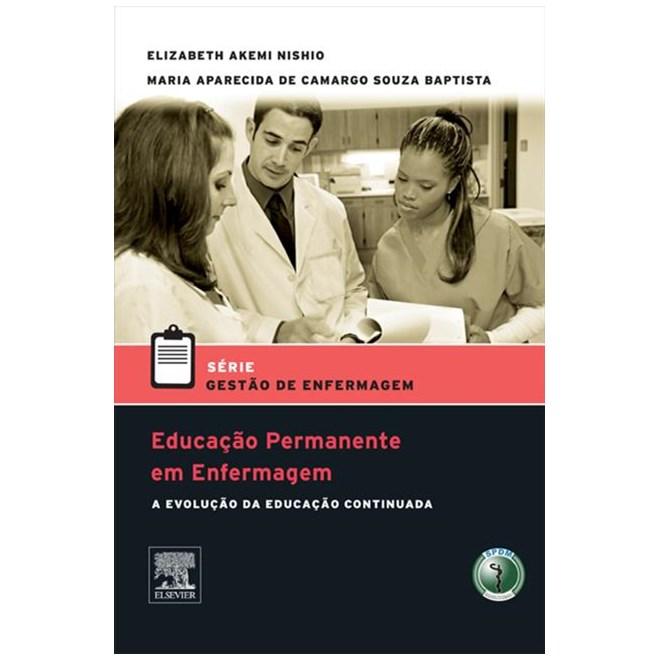Livro - Série Gestão de Enfermagem - Educação Permanente em Enfermagem - A Evolução da Educação Continuada - Nishio