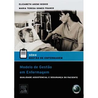 Livro - Série Gestão de Enfermagem - Modelo de Gestão em Enfermagem - Qualidade Assistencial e Segurança do Paciente - Nishio***