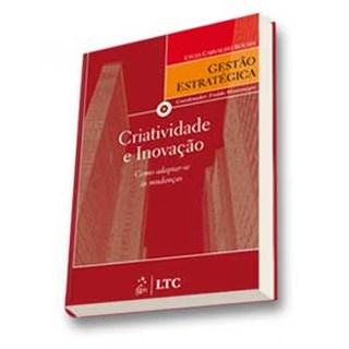 Livro - Série Gestão Estratégica - Criatividade e Inovação - Como Adaptar-se às Mudanças - Rocha