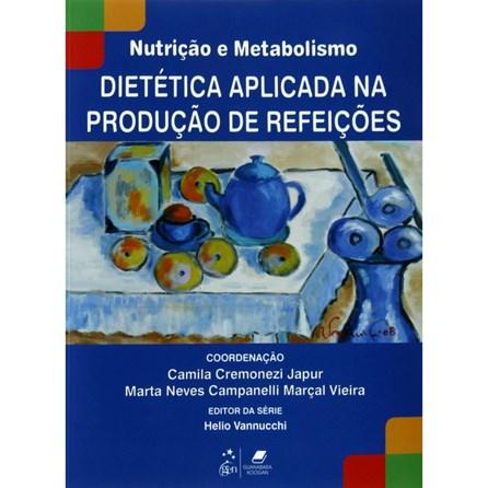 Livro - Série Nutrição e Metabolismo - Dietética Aplicada na Produção de Refeições - Japur
