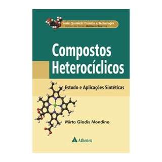 Livro - Série Química - Ciência e Tecnologia - Composto Heterocíclicos - Estudos e Aplicações Sintéticas - Beatriz