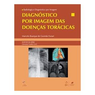 Livro - Série Radiologia e Diagnóstico por Imagem - Diagnóstico por Imagem das Doenças Torácicas - Funari