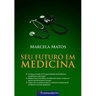 Livro - Seu Futuro Em Medicina - Matos