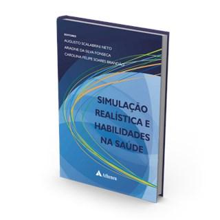 Livro - Simulação Realística e Habilidades na Saúde - Scalabrini Neto