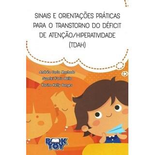 Livro Sinais E Orientações Práticas Para O Transtorno Do Déficit De Atenção/ Hiperatividade (TDAH) - Machado