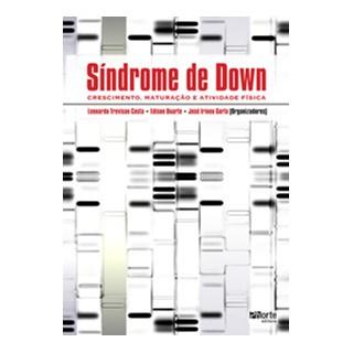 Livro - Síndrome de Down - Crescimento, Maturação e Atividade Física - Gorla BF