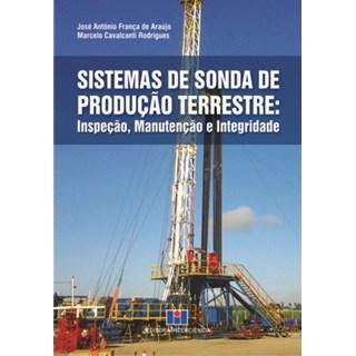 Livro - Sistemas de Sonda de Produção Terrestre: Inspeção, Manutenção e Integridade - de Araujo - de Araujo