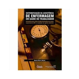 Livro - Sistematização da Assistência de Enfermagem em Saúde do Trabalhador - Moraes