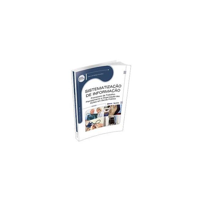 Livro - Sistematização de Informação - Processos de Trabalho, Planejamento e Organização das Ações em Saúde Pública - Série Eixos - Crivellaro