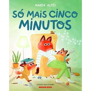 Livro Só Mais Cinco Minutos - Altés - Brinque Book