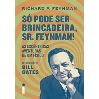 Livro - Só Pode ser Brincadeira Sr. Feynman! - Excêntricas Aventuras de um Físico