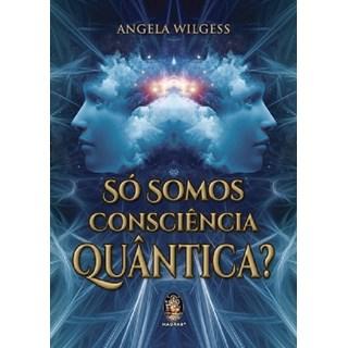 Livro - Só Somos Consequência Quântica -  Wilgess
