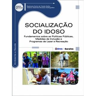 Livro - Socialização do Idoso - Fundamentos Sobre as Politicas Publicas, Medidas de Inclusão e Programas de Lazer e Recreação - Solha
