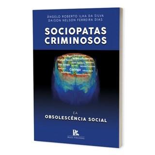 Livro - Sociopatas Criminosos e a Obsolescência Social - Silva - Brazil Publishing