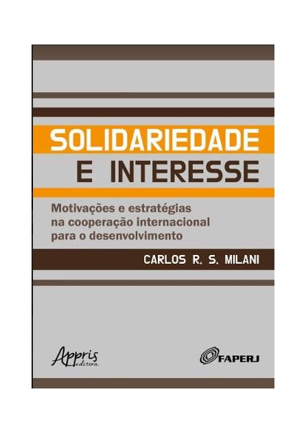 Livro -  Solidariedade e Interesse: Motivações e Estratégias na Cooperação Internacional para o Desenvolvimento  - Milani