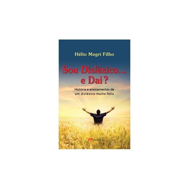 Livro - Sou Disléxico . . .E daí História e Ensinamentos de um Disléxico Muito Feliz - Magri Filho