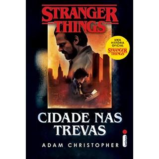 Livro - Stranger Things: Cidade Nas Trevas - Christopher - Intrínseca