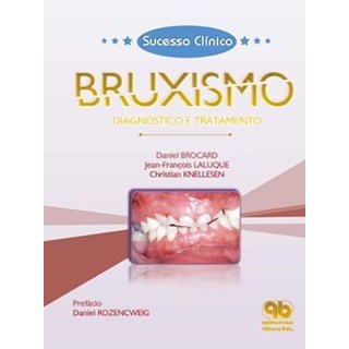 Livro - Sucesso Clínico Bruxismo:  Diagnóstico e Tratamento - Brocard - Santos