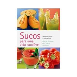 Livro - Sucos para Uma Vida Mais Saudável - Mais de 50 Sucos para Manter sua Saúde - Yabsley