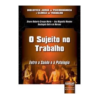 Livro - Sujeito no Trabalho, O – Entre a Saúde e a Patologia - Merlo 1º edição