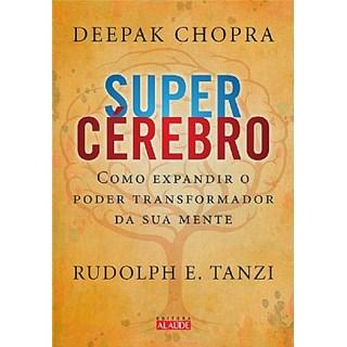 Livro - Super Cérebro – Como Expandir o Poder Transformador da sua Mente - Chopra