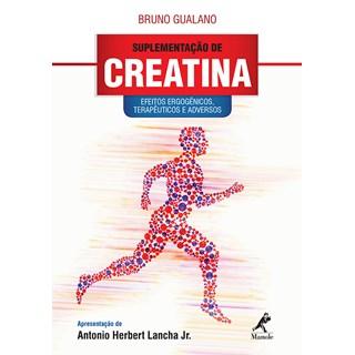 Livro - Suplementação de Creatina: Efeitos Ergogênicos, Terapêuticos e Adversos - Gualano