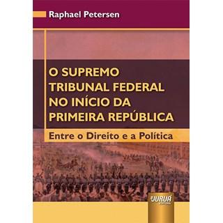 Livro - Supremo Tribunal Federal no Início da Primeira República - Petersen - Juruá