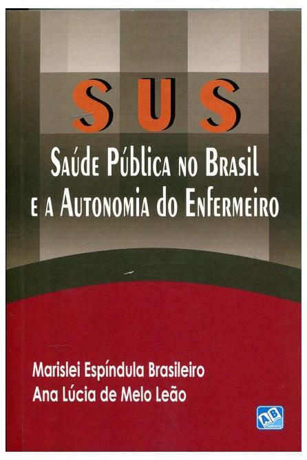 Livro - SUS - Saúde Pública no Brasil e a Autonomia do Enfermeiro - Brasileiro
