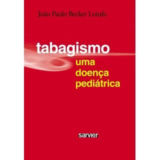 Livro - Tabagismo - Uma Doença Pediatrica - Lotufo