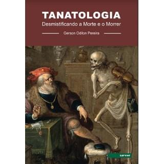 Livro - Tanatologia Desmistificando a Morte e o Morrer - Pereira