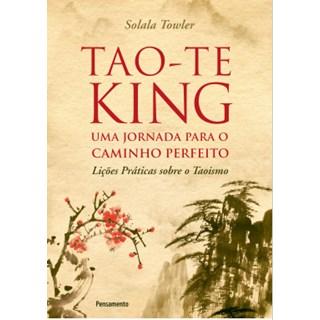 Livro - Tao-te King - uma Jornada Para o Caminho Perfeito - Towler