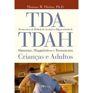 Livro - TDA/TDAH - Transtornos de Déficit de Atenção e Hiperatividade: Sintomas, Diagnósticos e Tratamento Crianças e Adultos - Phelan