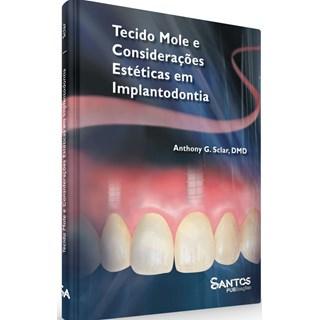 Livro Tecido Mole e Considerações Estéticas em Implantodontia - Sclar - Santos Pub