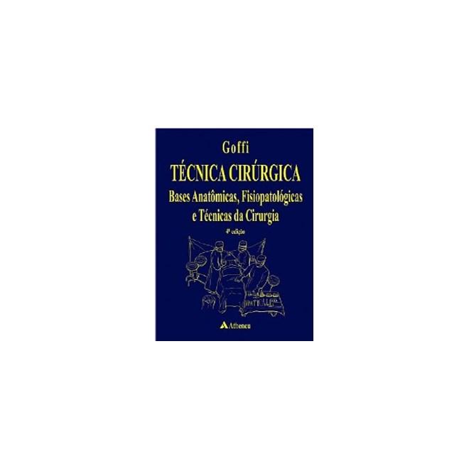 Livro - Técnicas Cirúrgica - Bases Anatômicas, Fisiopatológicas e Técnicas da Cirurgia - Goffi