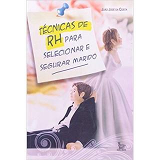 Livro - Técnicas De RH Para Selecionar e Segurar Seu Marido - Da Costa