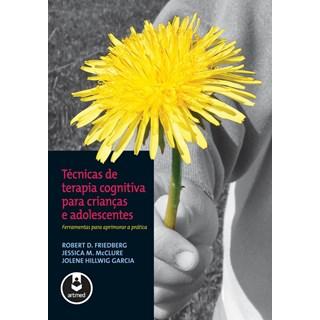 Livro - Técnicas de Terapia Cognitiva para Crianças e Adolescentes - Friedberg