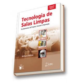 Livro - Tecnologia de Salas Limpas - Fundamentos de Projeto, Ensaios e Operação - Whyte