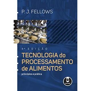 Livro - Tecnologia do Processamento de Alimentos: Princípios e Práticas - Fellows