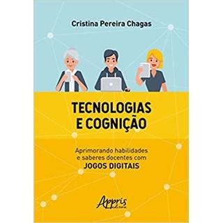 Livro -  Tecnologias e Cognição: Aprimorando Habilidades e Saberes Docentes Com Jogos Digitais - Chargas