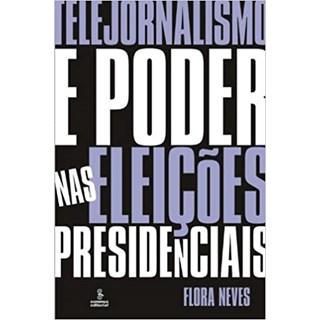 Livro - Telejornalismo e Poder Nas Eleições Presidenciais - Neves - Summus